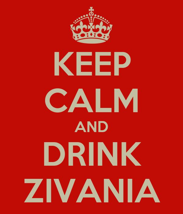 KEEP CALM AND DRINK ZIVANIA