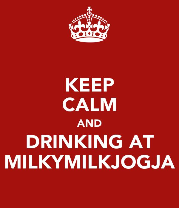 KEEP CALM AND DRINKING AT MILKYMILKJOGJA