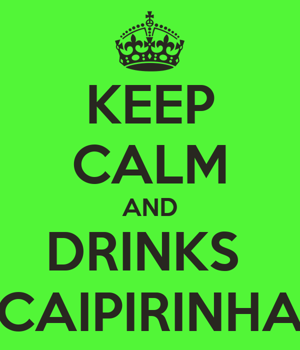 KEEP CALM AND DRINKS  CAIPIRINHA