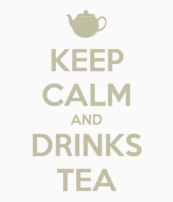 KEEP CALM AND DRINKS TEA