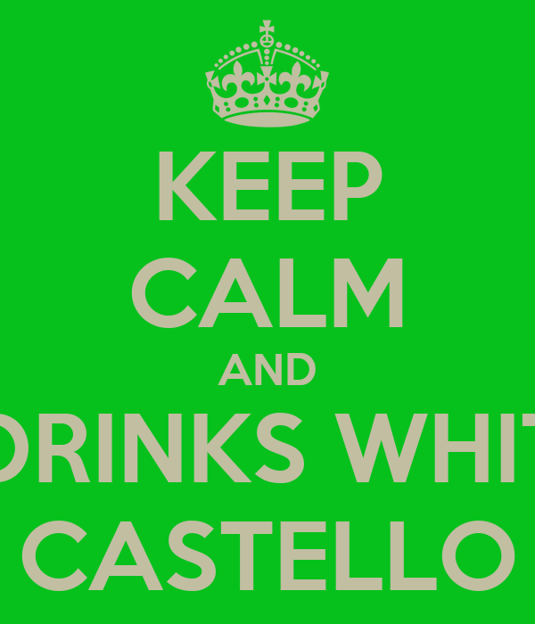 KEEP CALM AND DRINKS WHIT CASTELLO