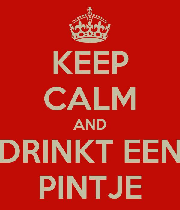 KEEP CALM AND DRINKT EEN PINTJE