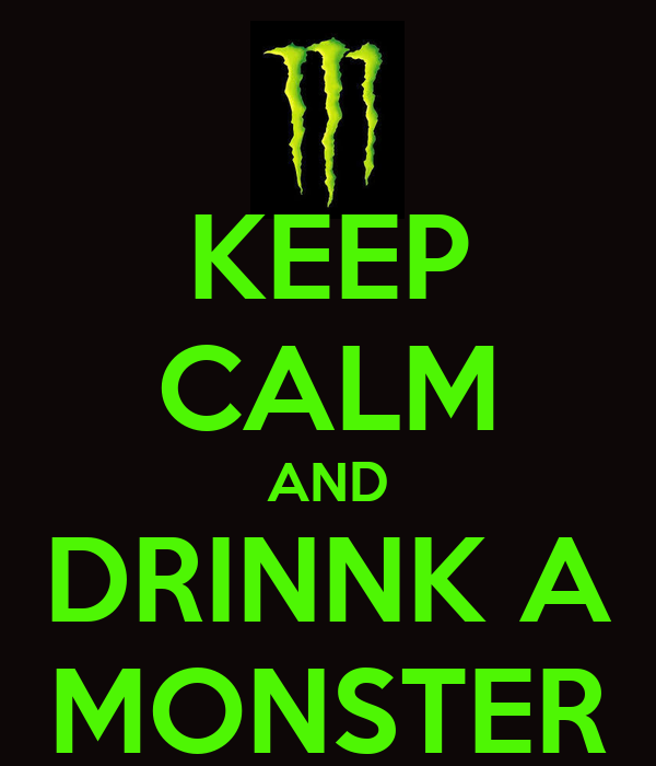 KEEP CALM AND DRINNK A MONSTER