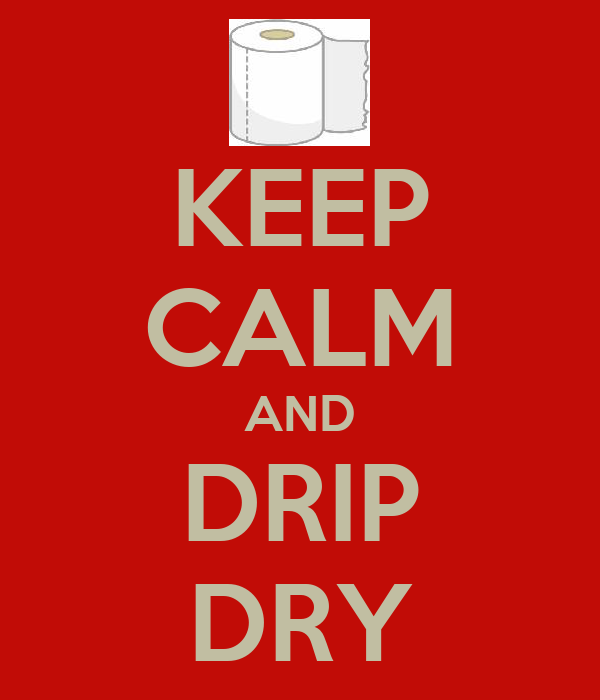 KEEP CALM AND DRIP DRY