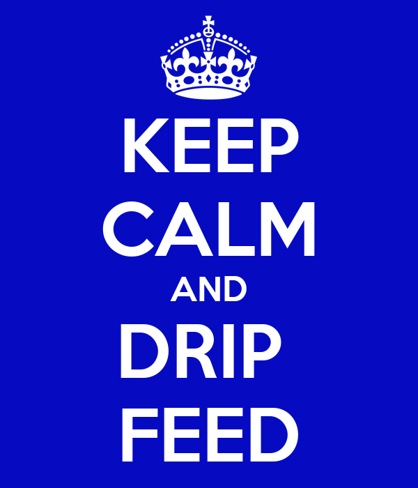 KEEP CALM AND DRIP  FEED