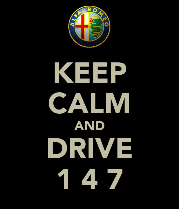 KEEP CALM AND DRIVE 1 4 7