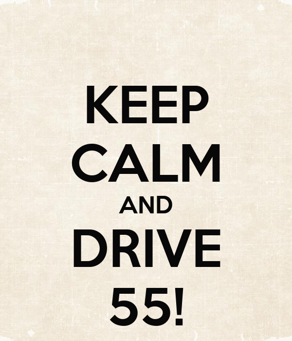 KEEP CALM AND DRIVE 55!