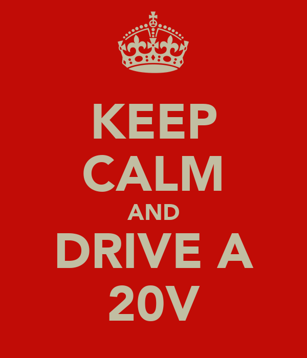 KEEP CALM AND DRIVE A 20V