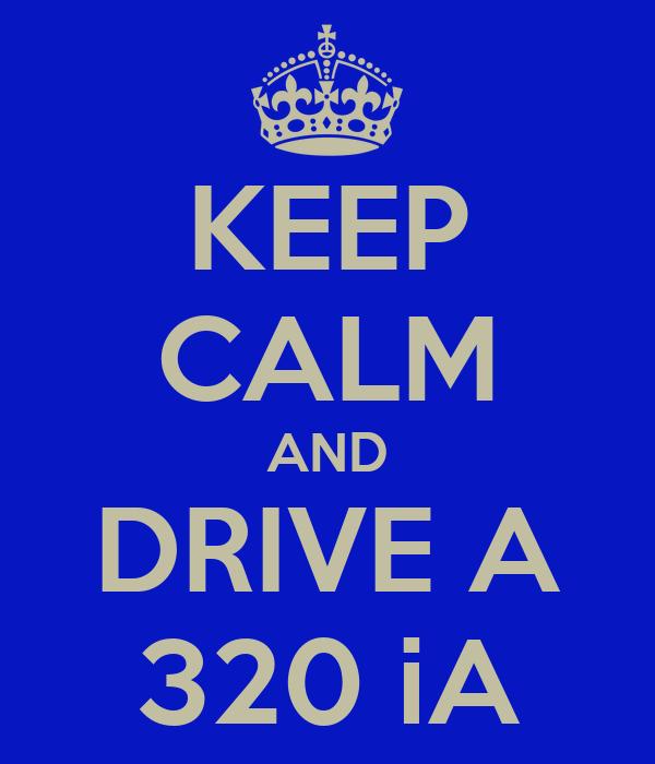 KEEP CALM AND DRIVE A 320 iA