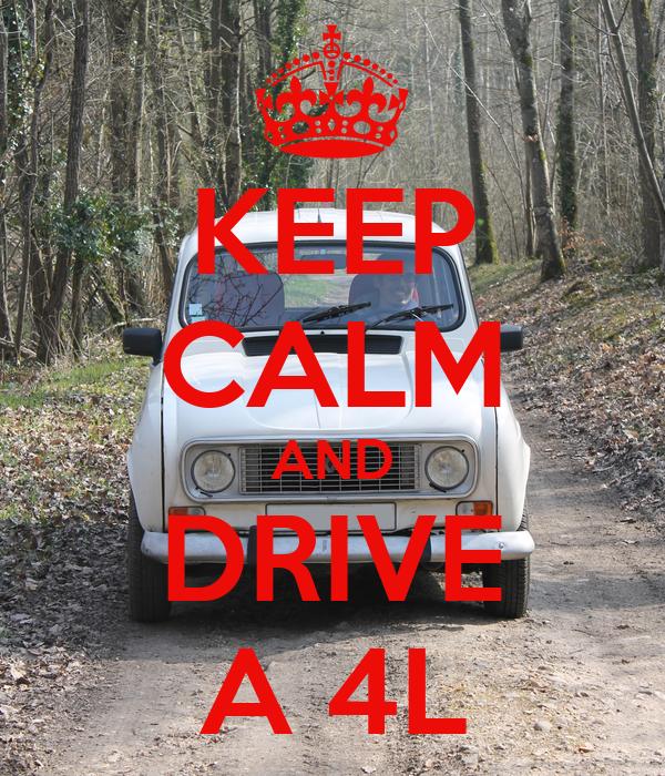 KEEP CALM AND DRIVE A 4L