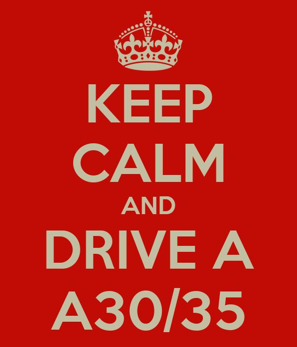 KEEP CALM AND DRIVE A A30/35