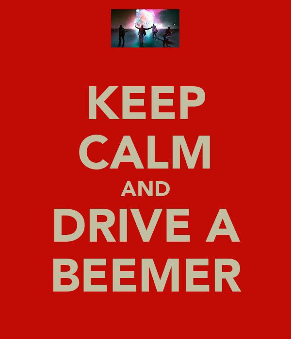 KEEP CALM AND DRIVE A BEEMER