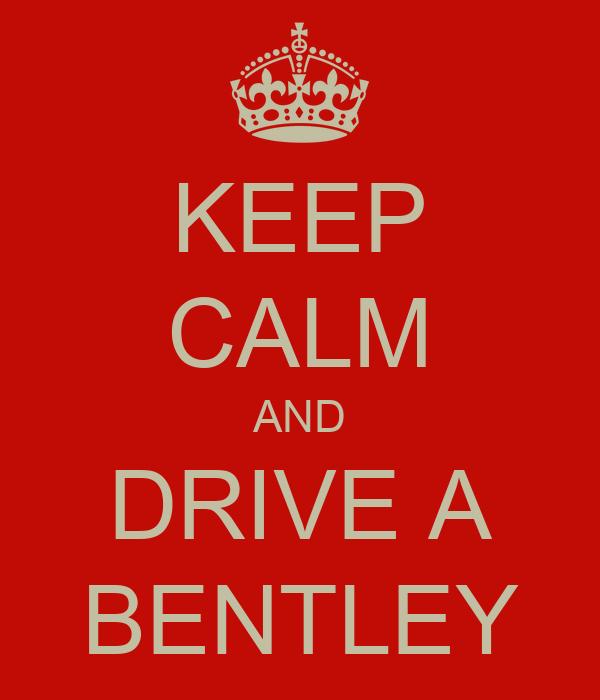 Keep Calm And Drive A Bentley Poster Rijk Keep Calm O