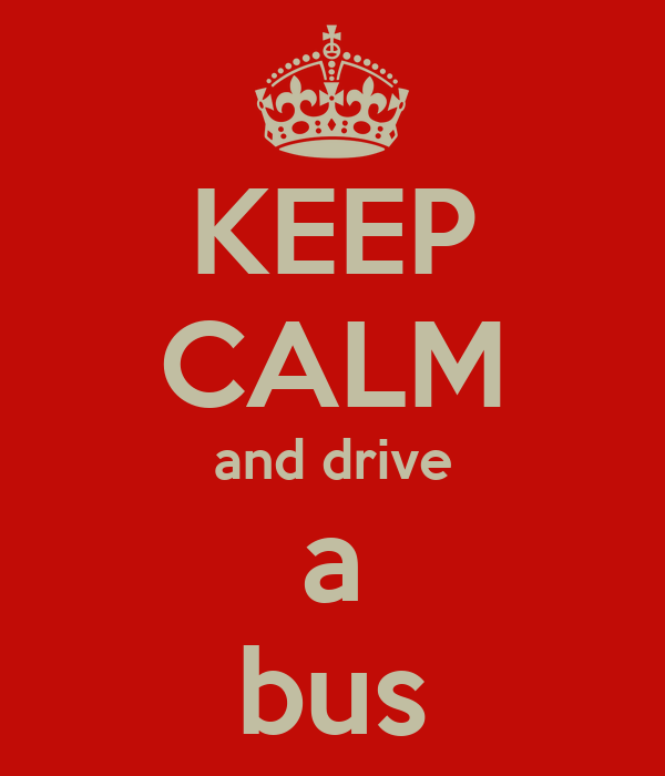 KEEP CALM and drive a bus