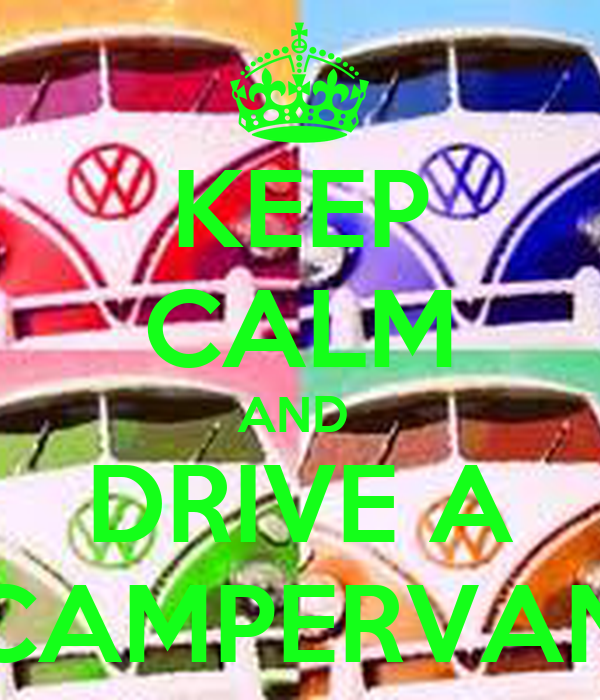 KEEP CALM AND  DRIVE A CAMPERVAN