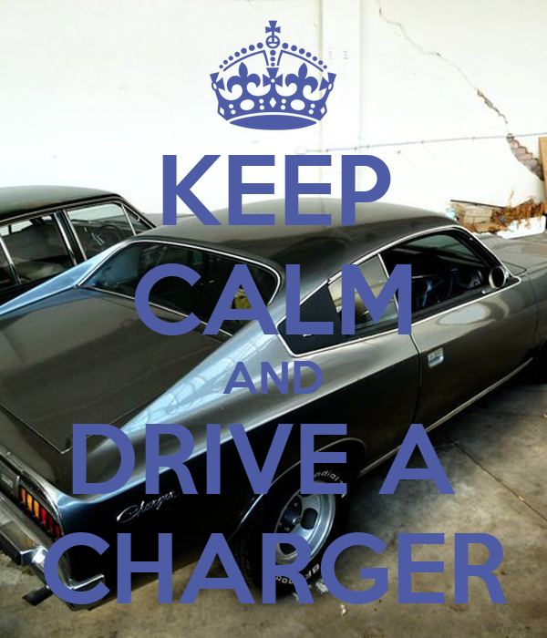 KEEP CALM AND DRIVE A  CHARGER