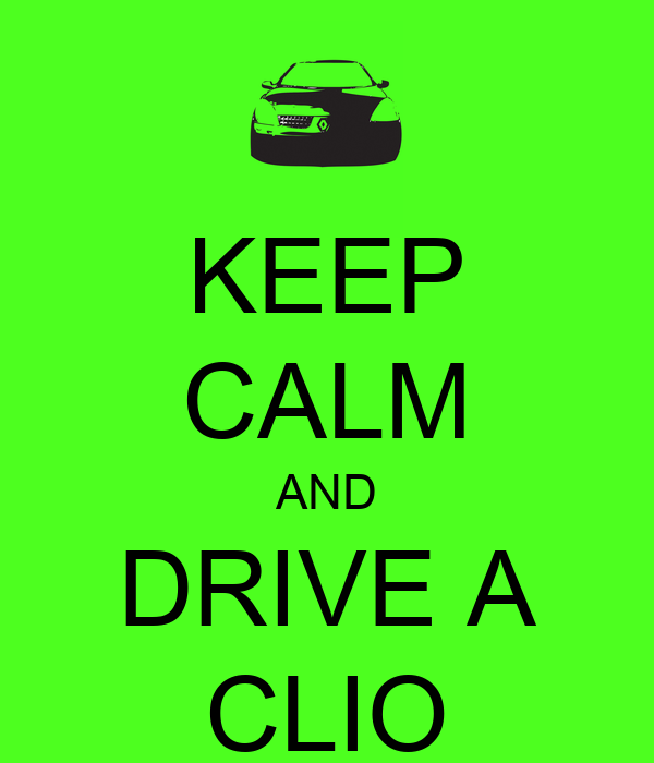 KEEP CALM AND DRIVE A CLIO