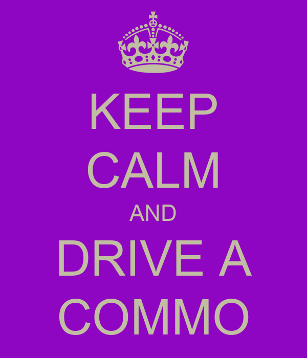 KEEP CALM AND DRIVE A COMMO
