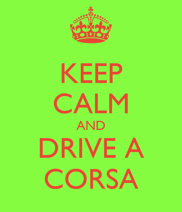 KEEP CALM AND DRIVE A CORSA