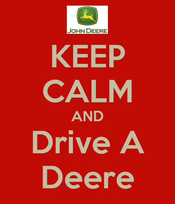 KEEP CALM AND Drive A Deere