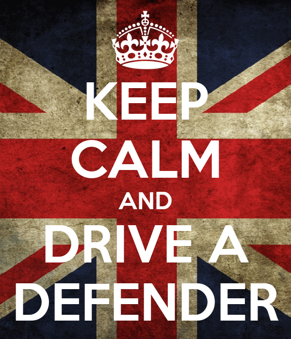 KEEP CALM AND DRIVE A DEFENDER