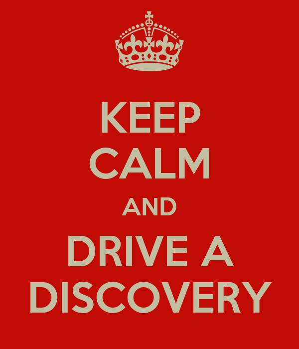 KEEP CALM AND DRIVE A DISCOVERY