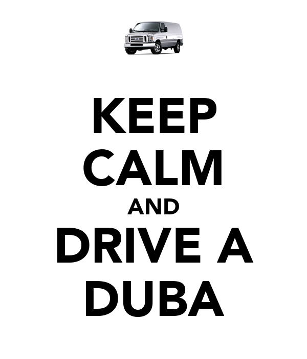 KEEP CALM AND DRIVE A DUBA