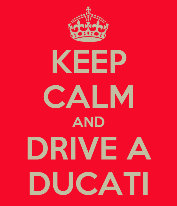 KEEP CALM AND DRIVE A DUCATI