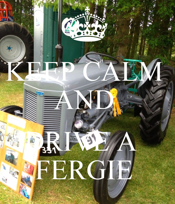 KEEP CALM  AND   DRIVE A   FERGIE