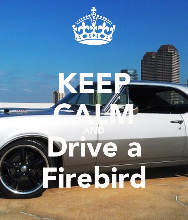 KEEP CALM AND Drive a Firebird