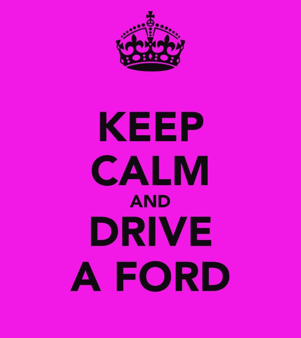 KEEP CALM AND DRIVE A FORD