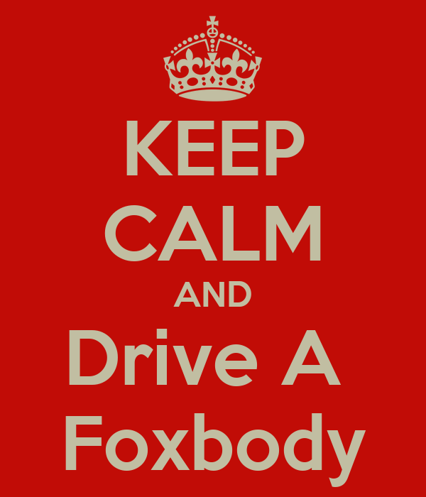 KEEP CALM AND Drive A  Foxbody