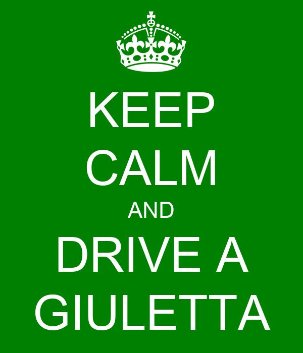 KEEP CALM AND DRIVE A GIULETTA