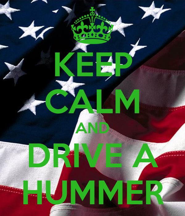 KEEP CALM AND DRIVE A HUMMER