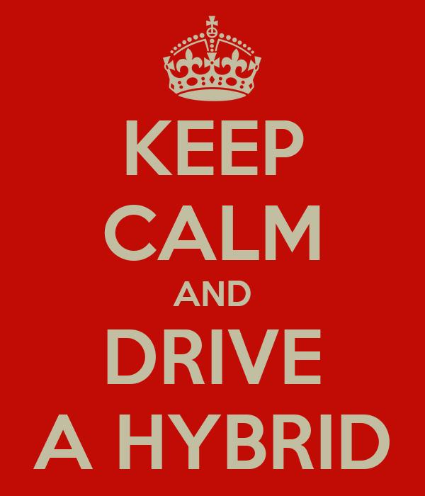 KEEP CALM AND DRIVE A HYBRID