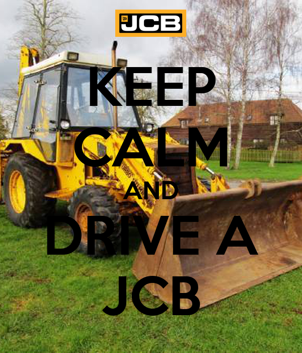 KEEP CALM AND DRIVE A JCB