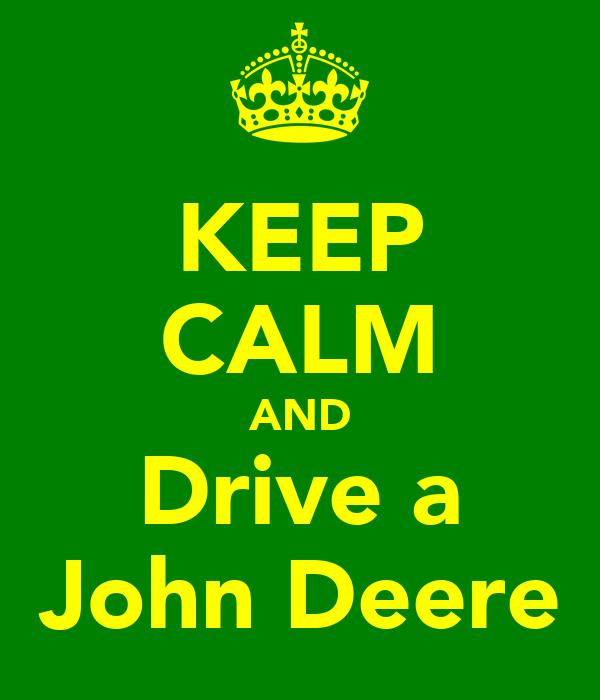 KEEP CALM AND Drive a John Deere