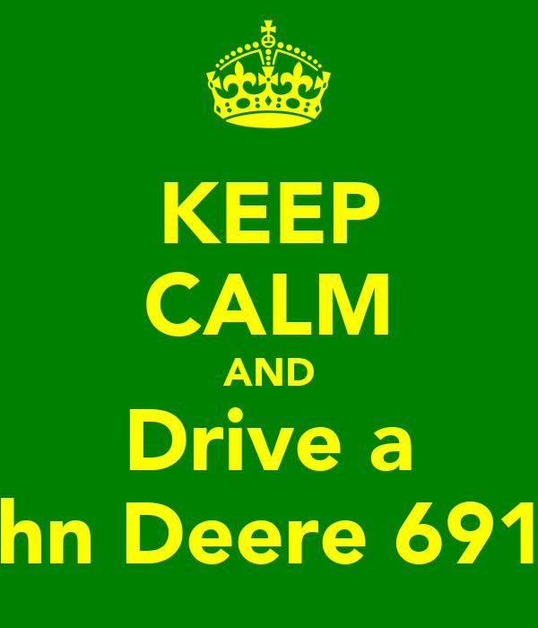 KEEP CALM AND Drive a John Deere 6910s