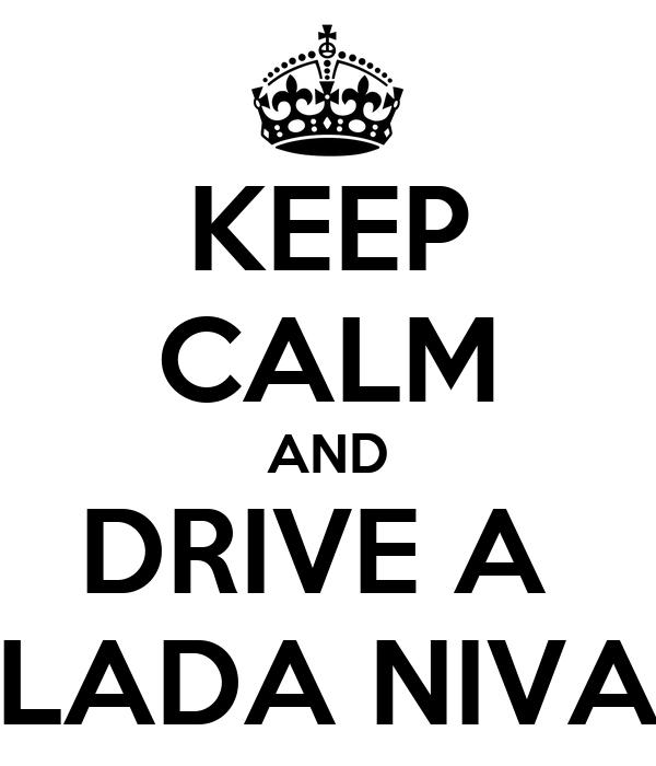 KEEP CALM AND DRIVE A  LADA NIVA