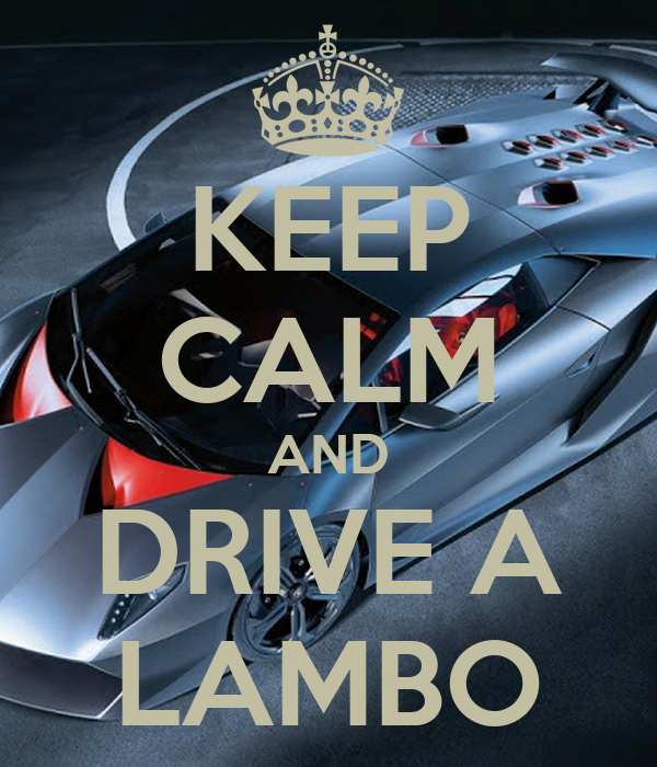 KEEP CALM AND DRIVE A LAMBO