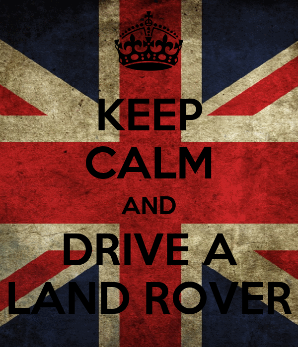 KEEP CALM AND DRIVE A LAND ROVER