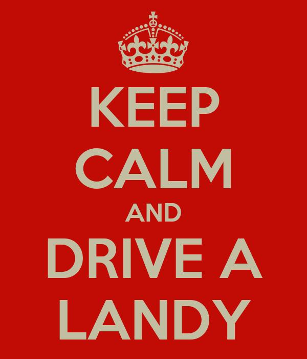 KEEP CALM AND DRIVE A LANDY