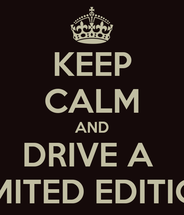 KEEP CALM AND DRIVE A  LIMITED EDITION