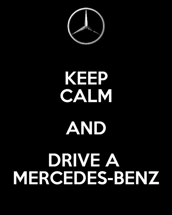 KEEP CALM AND DRIVE A  MERCEDES-BENZ