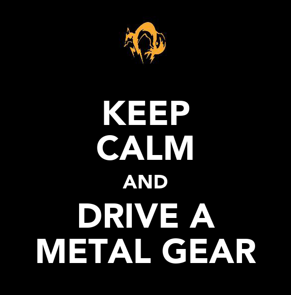 KEEP CALM AND DRIVE A METAL GEAR