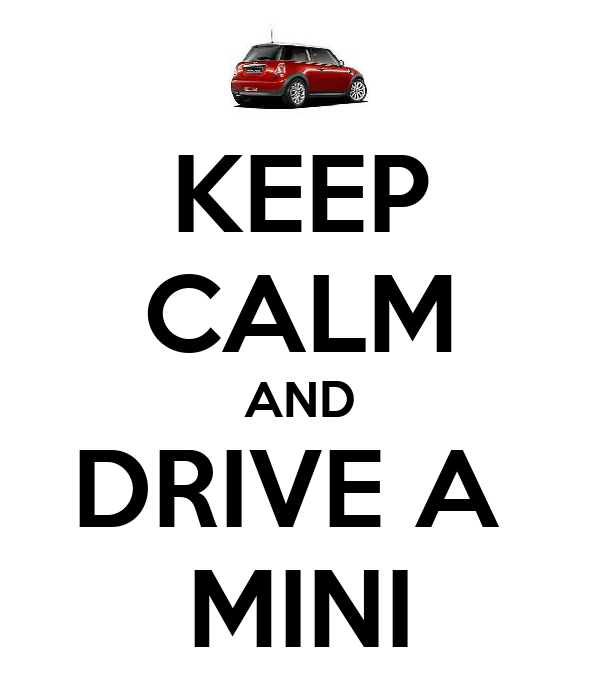 KEEP CALM AND DRIVE A  MINI