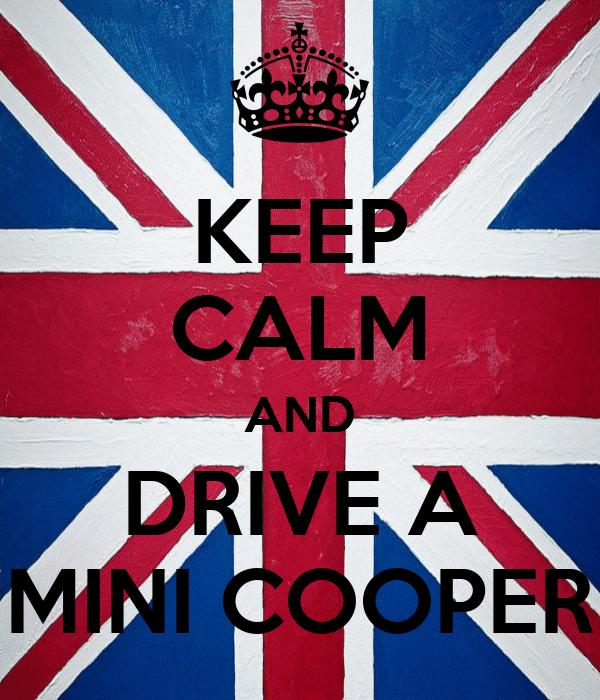 KEEP CALM AND DRIVE A MINI COOPER