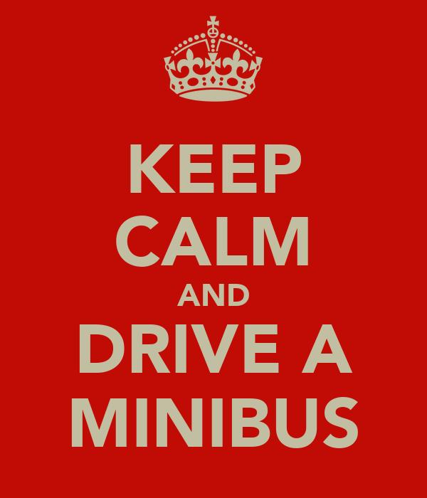 KEEP CALM AND DRIVE A MINIBUS
