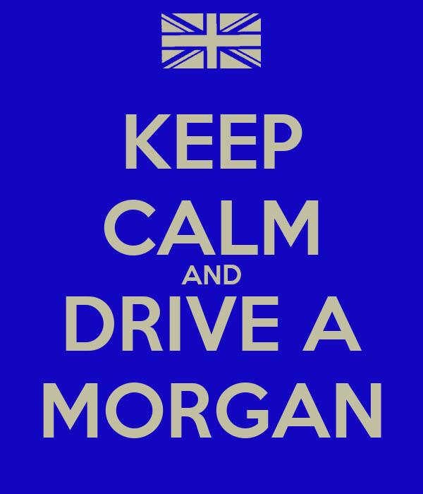 KEEP CALM AND DRIVE A MORGAN