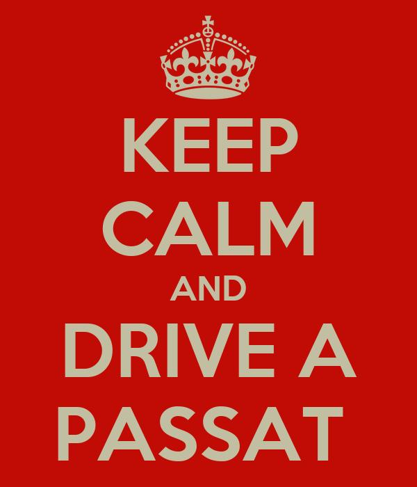 KEEP CALM AND DRIVE A PASSAT